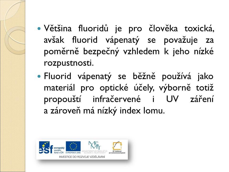 Většina fluoridů je pro člověka toxická, avšak fluorid vápenatý se považuje za poměrně bezpečný vzhledem k jeho nízké rozpustnosti. Fluorid vápenatý s