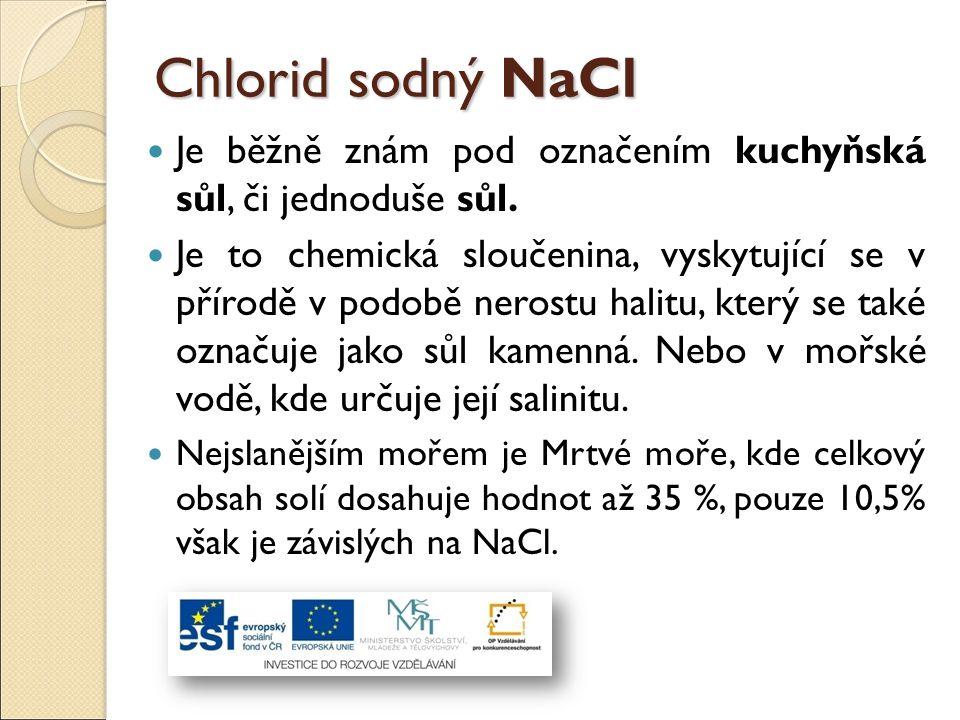 Chlorid sodný NaCl Je běžně znám pod označením kuchyňská sůl, či jednoduše sůl. Je to chemická sloučenina, vyskytující se v přírodě v podobě nerostu h