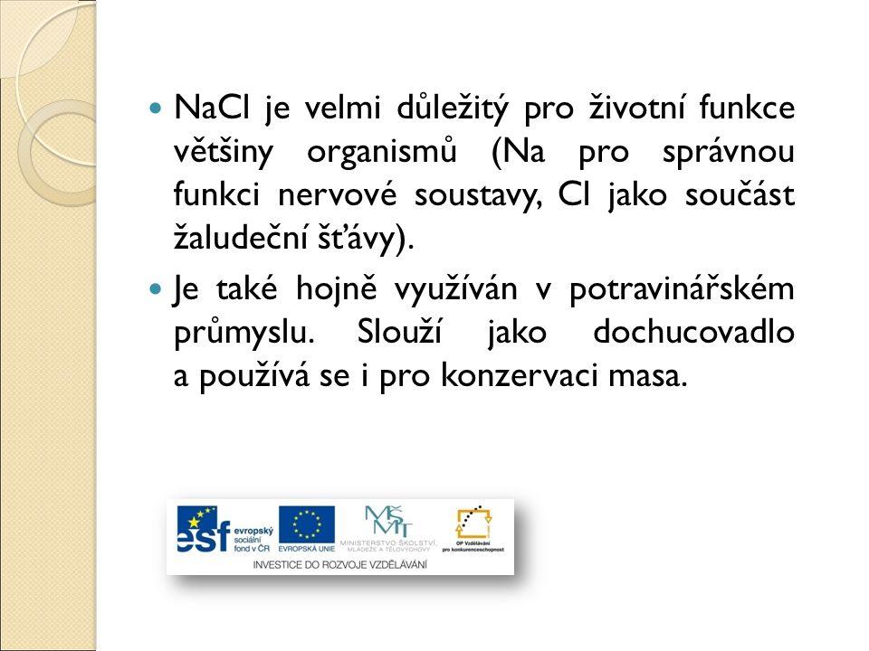 NaCl je velmi důležitý pro životní funkce většiny organismů (Na pro správnou funkci nervové soustavy, Cl jako součást žaludeční šťávy). Je také hojně