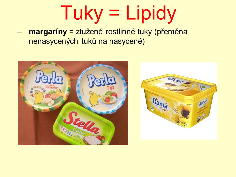 Tuky = Lipidy –margaríny = ztužené rostlinné tuky (přeměna nenasycených tuků na nasycené)