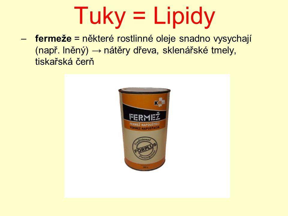 Tuky = Lipidy –fermeže = některé rostlinné oleje snadno vysychají (např. lněný) → nátěry dřeva, sklenářské tmely, tiskařská čerň