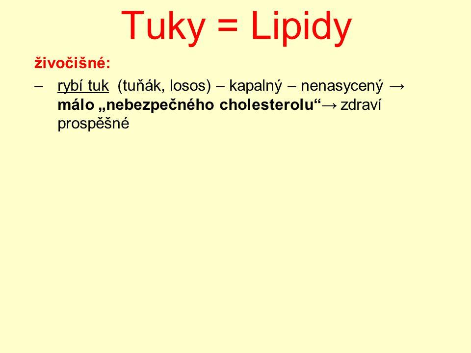 Tuky = Lipidy rostlinné –kapalné, nerozpustné v H 2 O, rozpustné v benzínu –vznikají z nenasycených mastných kyselin (mají násobné vazby, např, olejová C 17 H 33 COOH) –oleje – řepkový, slunečnicový, olivový, palmový, kokosový