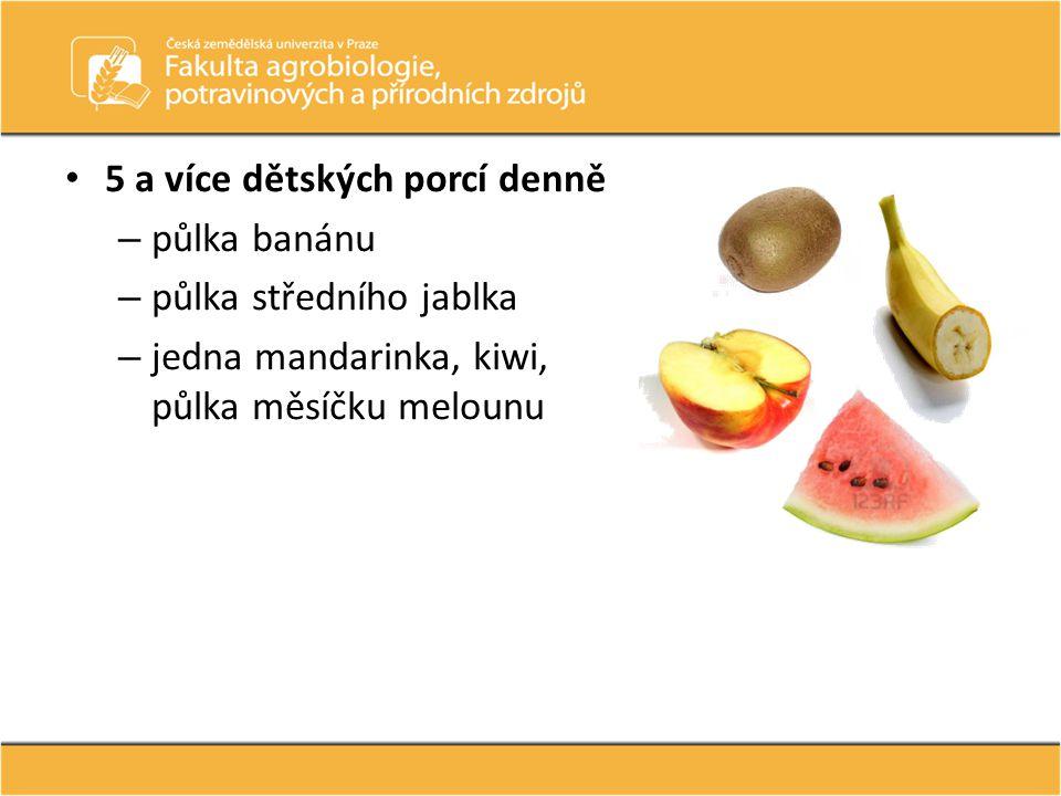 5 a více dětských porcí denně – půlka banánu – půlka středního jablka – jedna mandarinka, kiwi, půlka měsíčku melounu
