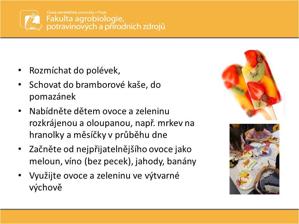 Rozmíchat do polévek, Schovat do bramborové kaše, do pomazánek Nabídněte dětem ovoce a zeleninu rozkrájenou a oloupanou, např. mrkev na hranolky a měs