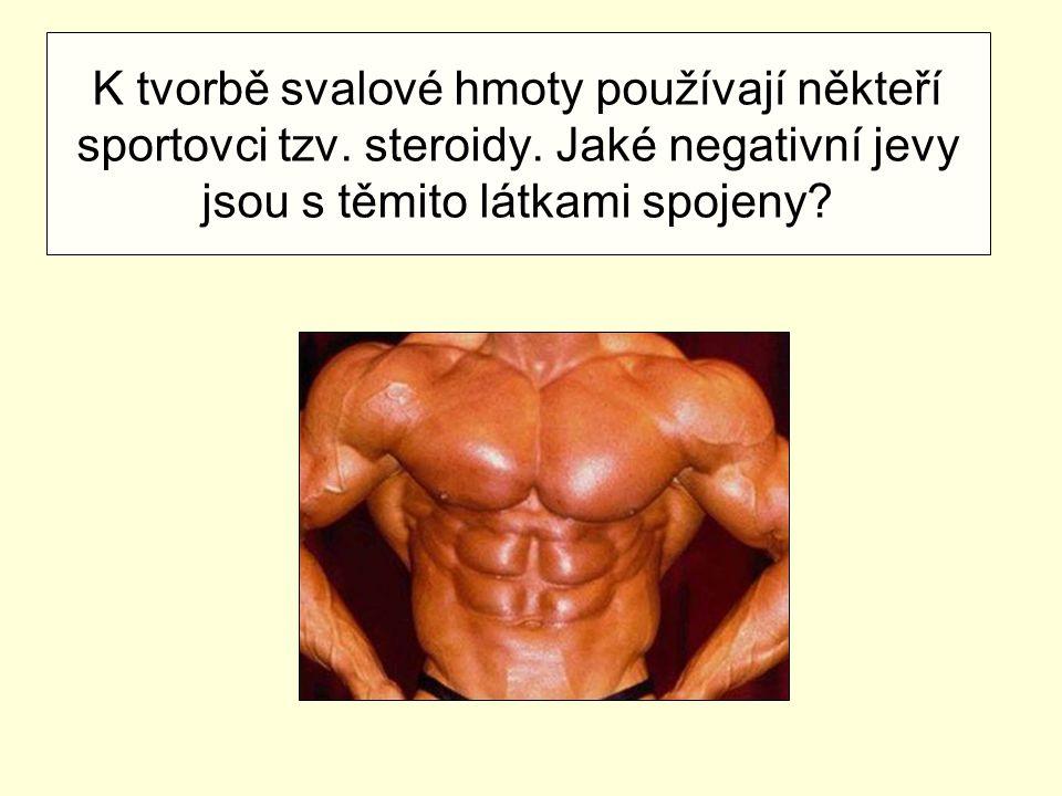 K tvorbě svalové hmoty používají někteří sportovci tzv. steroidy. Jaké negativní jevy jsou s těmito látkami spojeny?