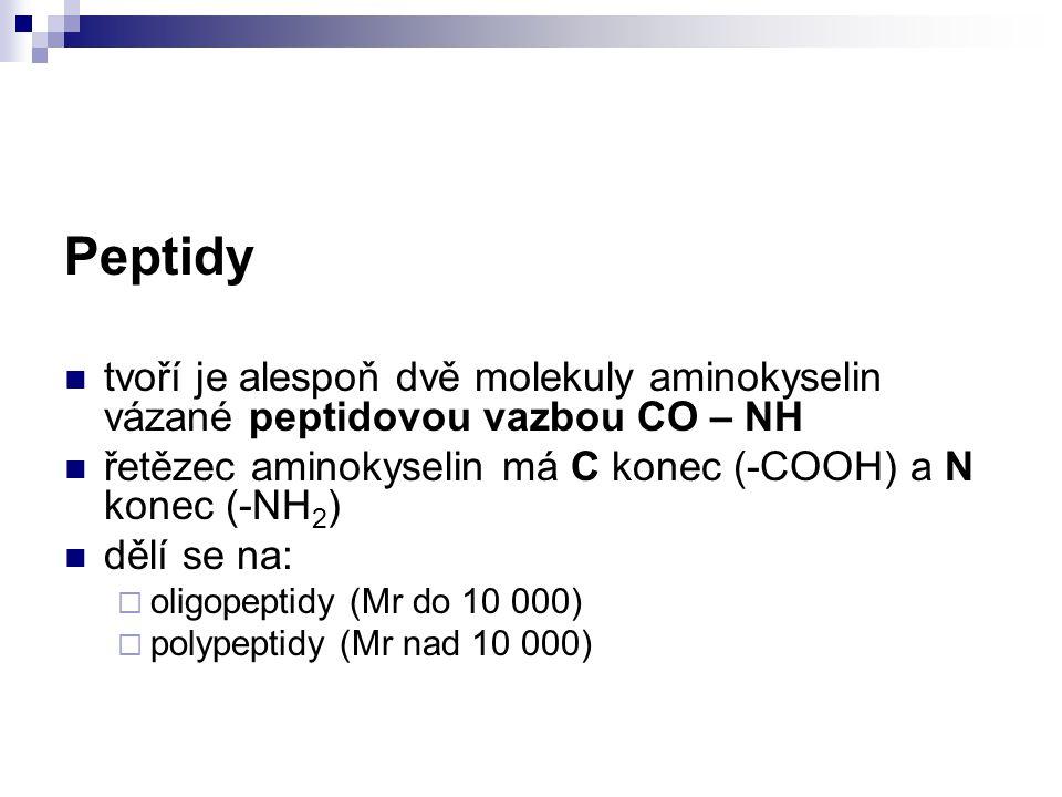 Peptidy tvoří je alespoň dvě molekuly aminokyselin vázané peptidovou vazbou CO – NH řetězec aminokyselin má C konec (-COOH) a N konec (-NH 2 ) dělí se na:  oligopeptidy (Mr do 10 000)  polypeptidy (Mr nad 10 000)