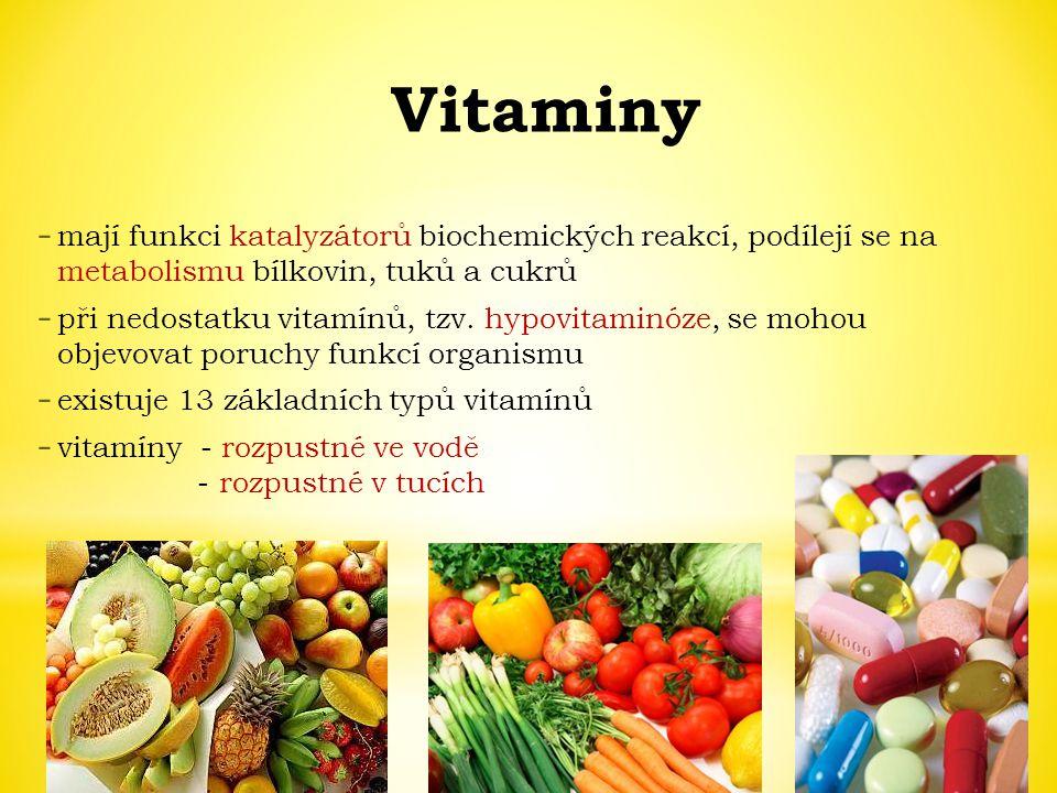 Vitaminy - mají funkci katalyzátorů biochemických reakcí, podílejí se na metabolismu bílkovin, tuků a cukrů - při nedostatku vitamínů, tzv. hypovitami