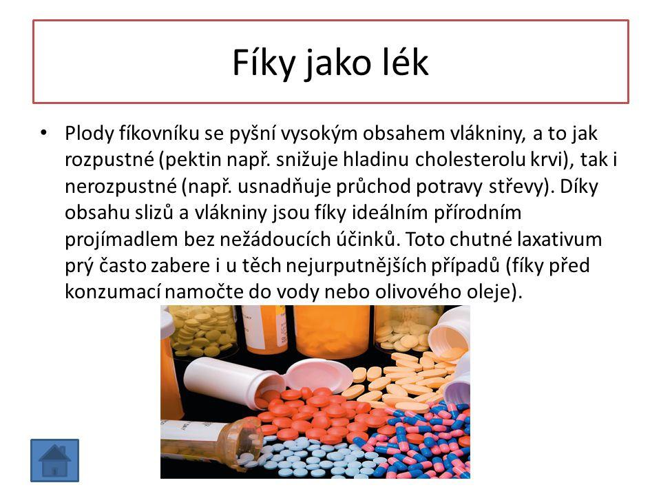 Fíky jako lék Plody fíkovníku se pyšní vysokým obsahem vlákniny, a to jak rozpustné (pektin např. snižuje hladinu cholesterolu krvi), tak i nerozpustn