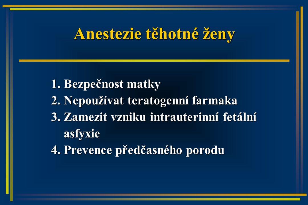 Anestezie těhotné ženy 1. Bezpečnost matky 2. Nepoužívat teratogenní farmaka 3.