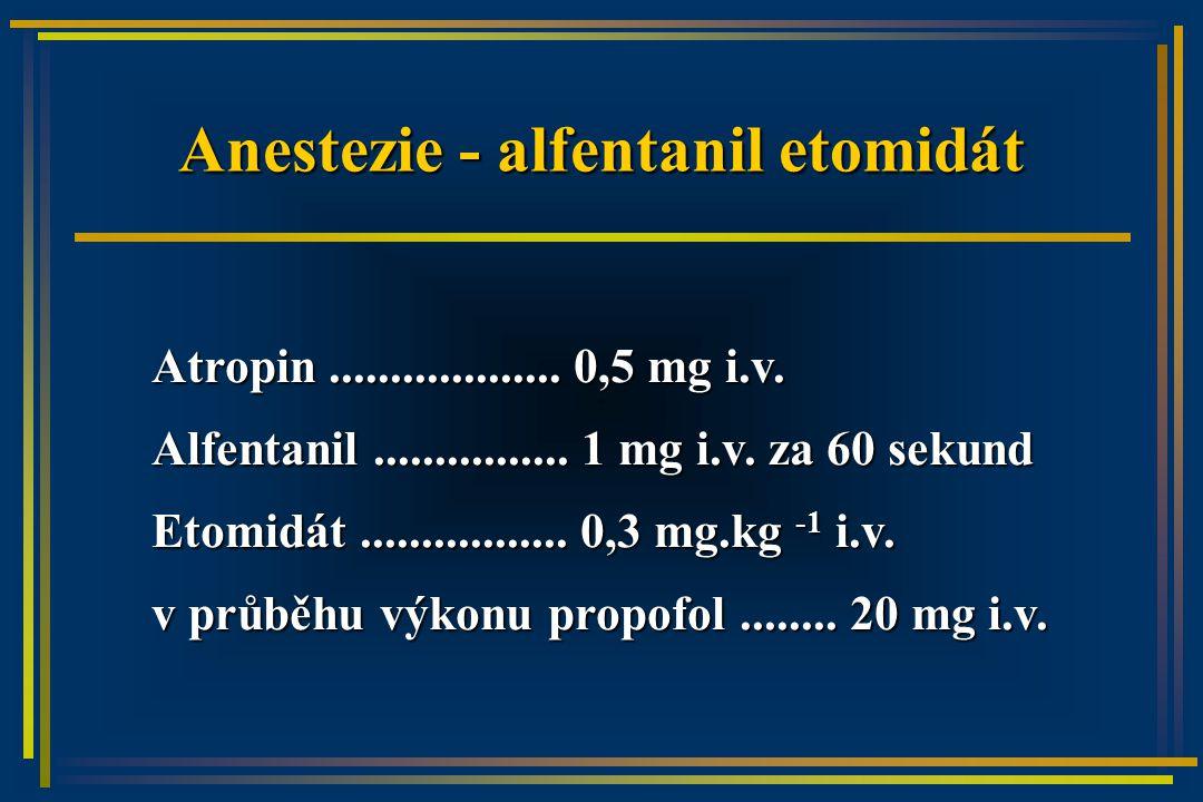 Anestezie - alfentanil etomidát Atropin...................