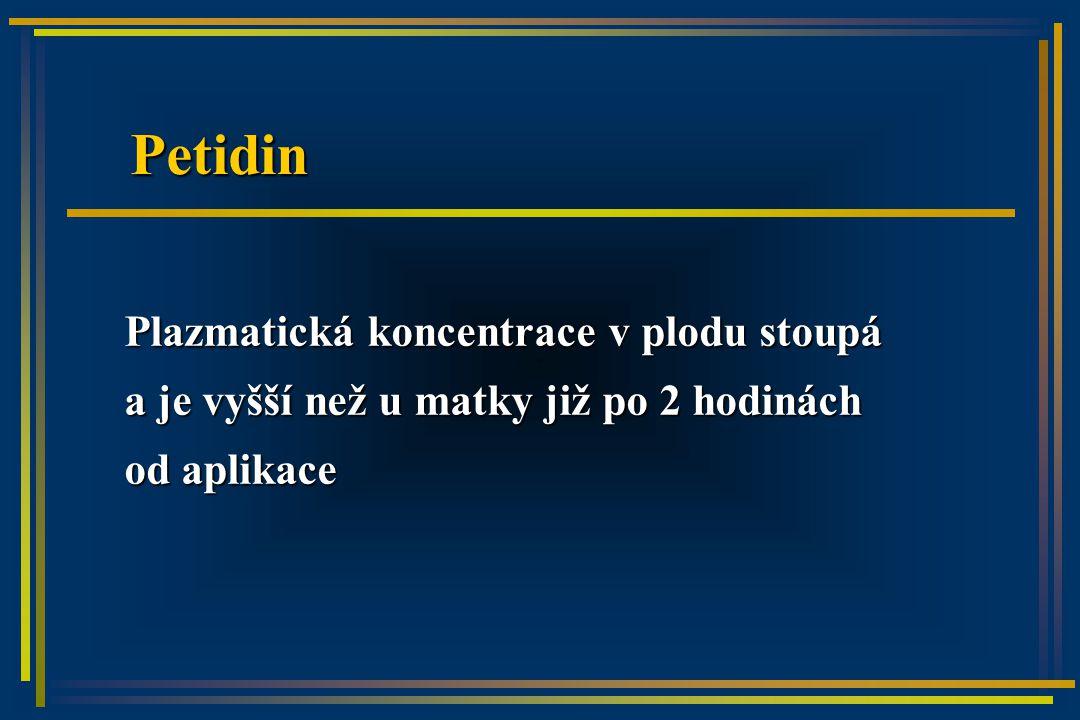 Petidin Plazmatická koncentrace v plodu stoupá a je vyšší než u matky již po 2 hodinách od aplikace