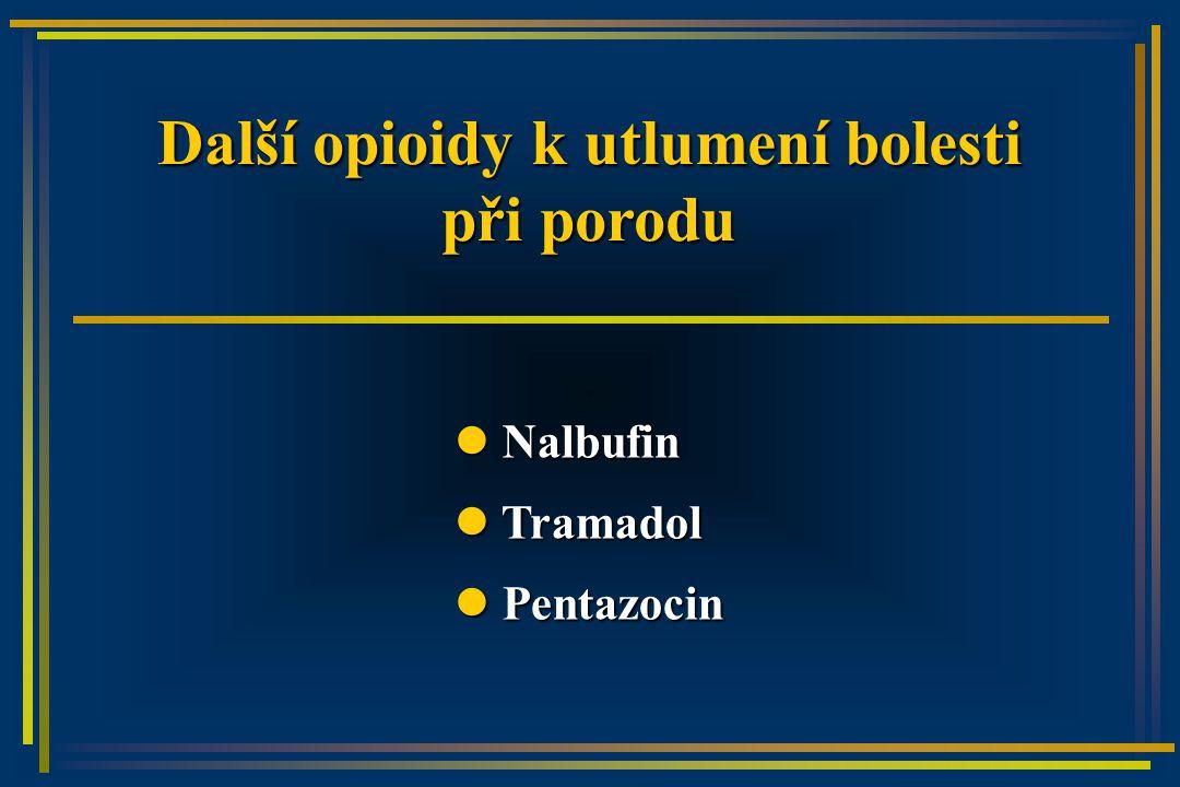 Další opioidy k utlumení bolesti při porodu Nalbufin Nalbufin Tramadol Tramadol Pentazocin Pentazocin
