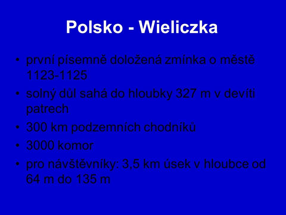 Polsko - Wieliczka první písemně doložená zmínka o městě 1123-1125 solný důl sahá do hloubky 327 m v devíti patrech 300 km podzemních chodníků 3000 komor pro návštěvníky: 3,5 km úsek v hloubce od 64 m do 135 m