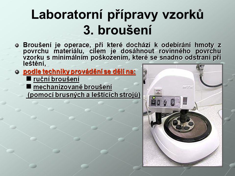 Laboratorní přípravy vzorků 3. broušení Broušení je operace, při které dochází k odebírání hmoty z povrchu materiálu, cílem je dosáhnout rovinného pov