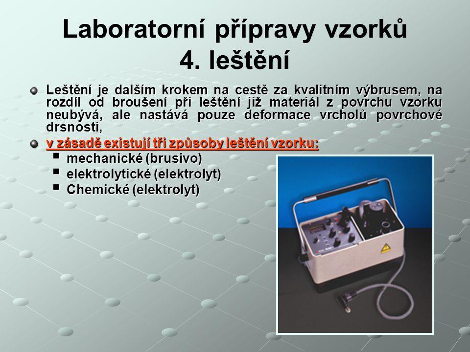 Laboratorní přípravy vzorků 4. leštění Leštění je dalším krokem na cestě za kvalitním výbrusem, na rozdíl od broušení při leštění již materiál z povrc
