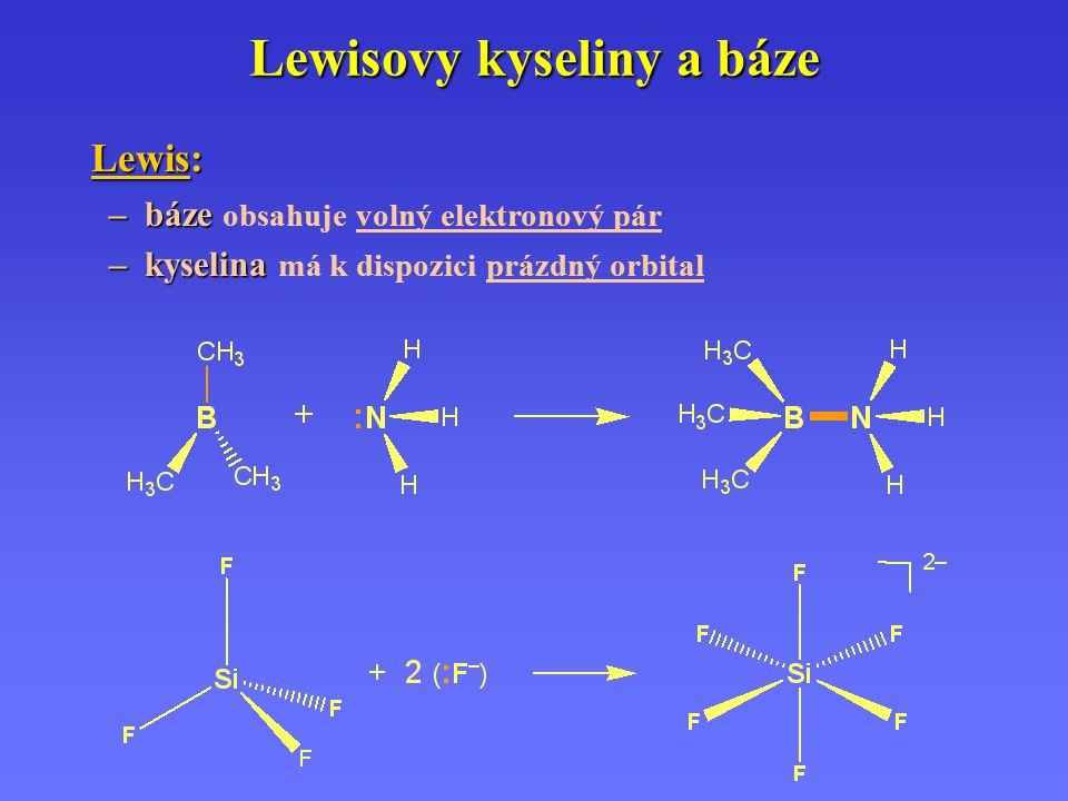 Lewisovy kyseliny a báze Lewis: –báze – báze obsahuje volný elektronový pár –kyselina – kyselina má k dispozici prázdný orbital