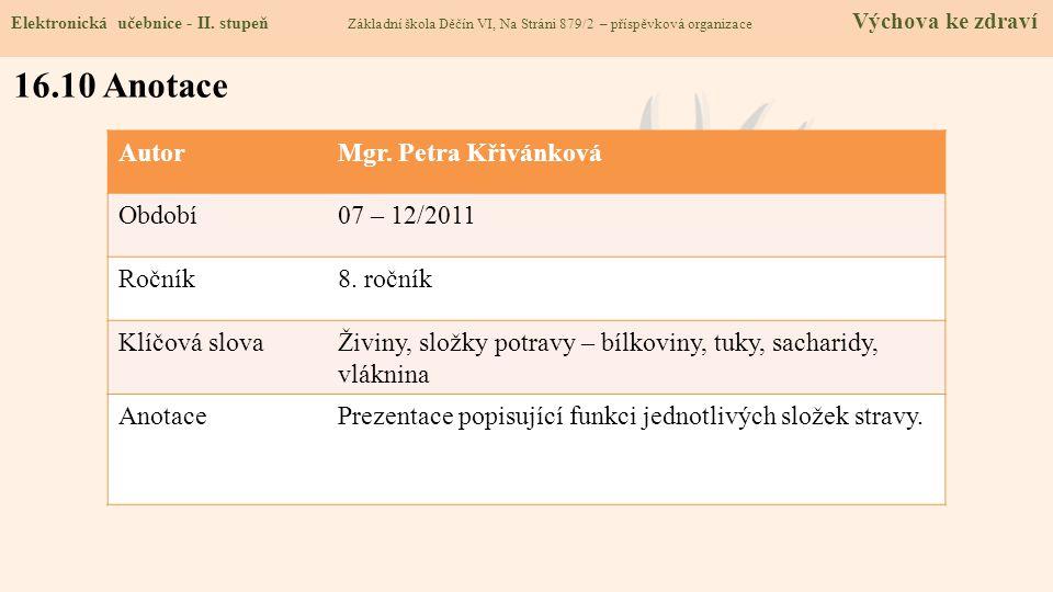 Elektronická učebnice - II. stupeň Základní škola Děčín VI, Na Stráni 879/2 – příspěvková organizace Výchova ke zdraví 16.10 Anotace AutorMgr. Petra K
