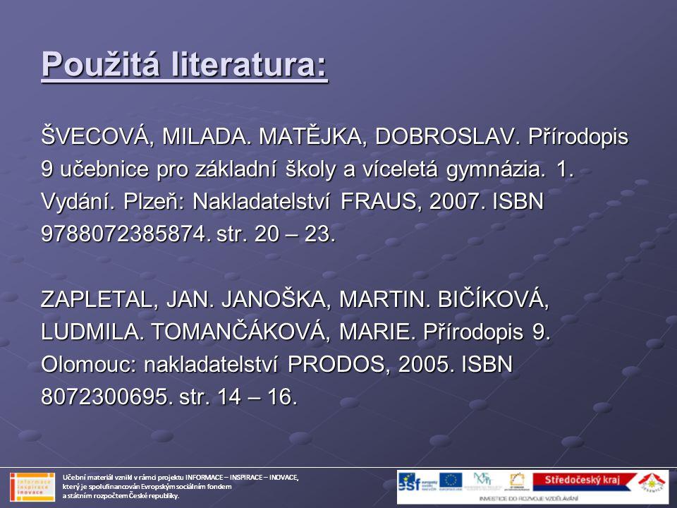 Použitá literatura: ŠVECOVÁ, MILADA. MATĚJKA, DOBROSLAV. Přírodopis 9 učebnice pro základní školy a víceletá gymnázia. 1. Vydání. Plzeň: Nakladatelstv
