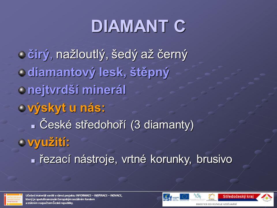 DIAMANT C čirý, nažloutlý, šedý až černý diamantový lesk, štěpný nejtvrdší minerál výskyt u nás: České středohoří (3 diamanty) České středohoří (3 dia