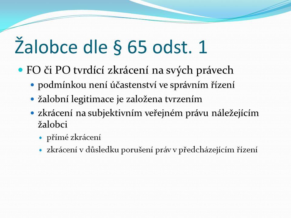 Účastníci řízení Žalobce a žalovaný (§ 33 odst. 1) Žalobce FO nebo PO podle § 65 odst. 1 Zájemník (§ 65 odst. 2) Osoba, jíž svědčí zvláštní žalobní le