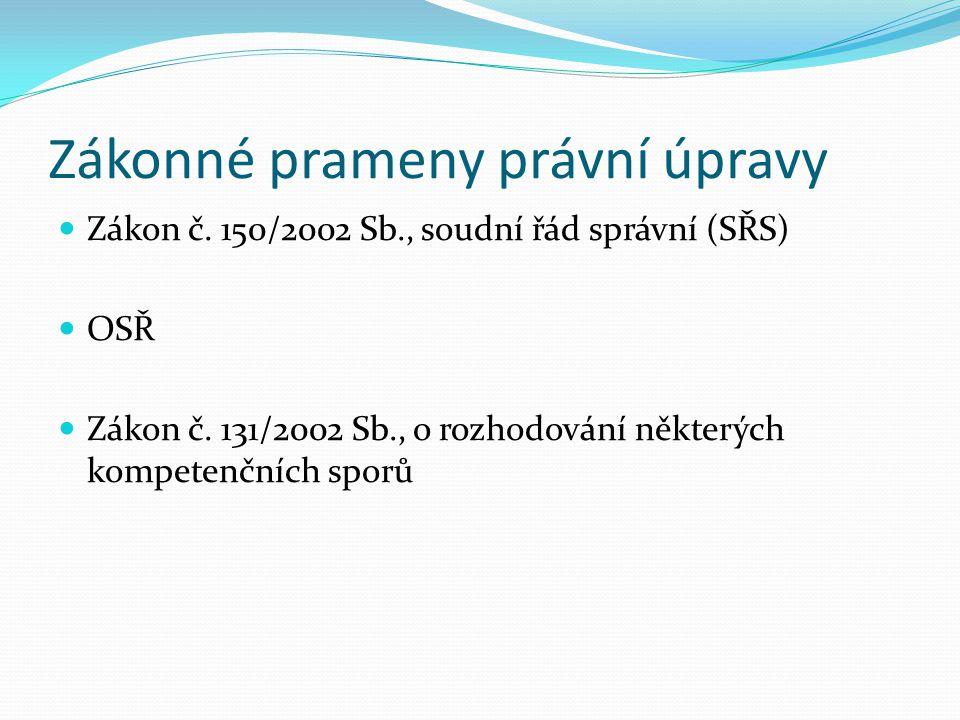 Zákonné prameny právní úpravy Zákon č.150/2002 Sb., soudní řád správní (SŘS) OSŘ Zákon č.