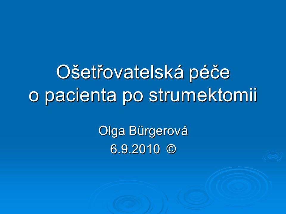 Ošetřovatelská péče o pacienta po strumektomii Olga Bürgerová 6.9.2010 ©