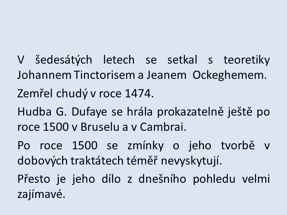 V šedesátých letech se setkal s teoretiky Johannem Tinctorisem a Jeanem Ockeghemem. Zemřel chudý v roce 1474. Hudba G. Dufaye se hrála prokazatelně je