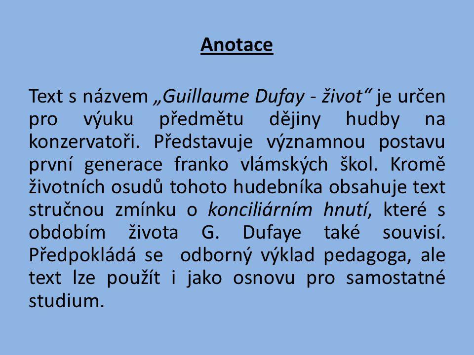 """Anotace Text s názvem """"Guillaume Dufay - život"""" je určen pro výuku předmětu dějiny hudby na konzervatoři. Představuje významnou postavu první generace"""