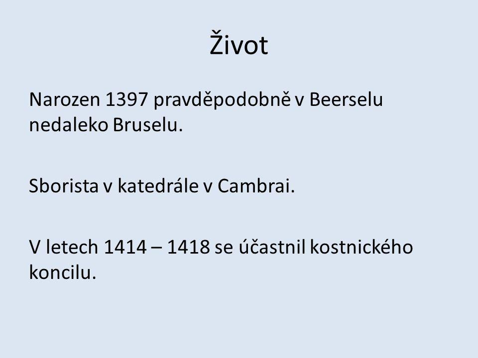 Život Narozen 1397 pravděpodobně v Beerselu nedaleko Bruselu. Sborista v katedrále v Cambrai. V letech 1414 – 1418 se účastnil kostnického koncilu.