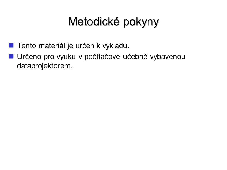 Metodické pokyny Tento materiál je určen k výkladu.