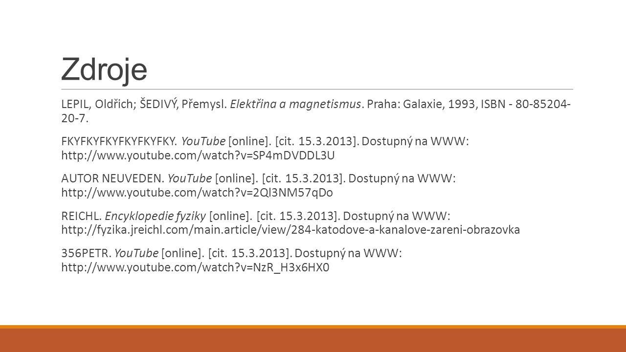Zdroje LEPIL, Oldřich; ŠEDIVÝ, Přemysl. Elektřina a magnetismus. Praha: Galaxie, 1993, ISBN - 80-85204- 20-7. FKYFKYFKYFKYFKYFKY. YouTube [online]. [c