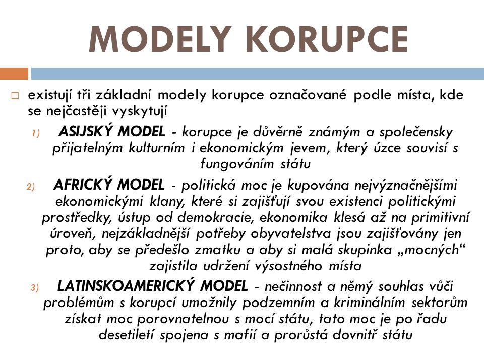 MODELY KORUPCE  existují tři základní modely korupce označované podle místa, kde se nejčastěji vyskytují 1) ASIJSKÝ MODEL - korupce je důvěrně známým
