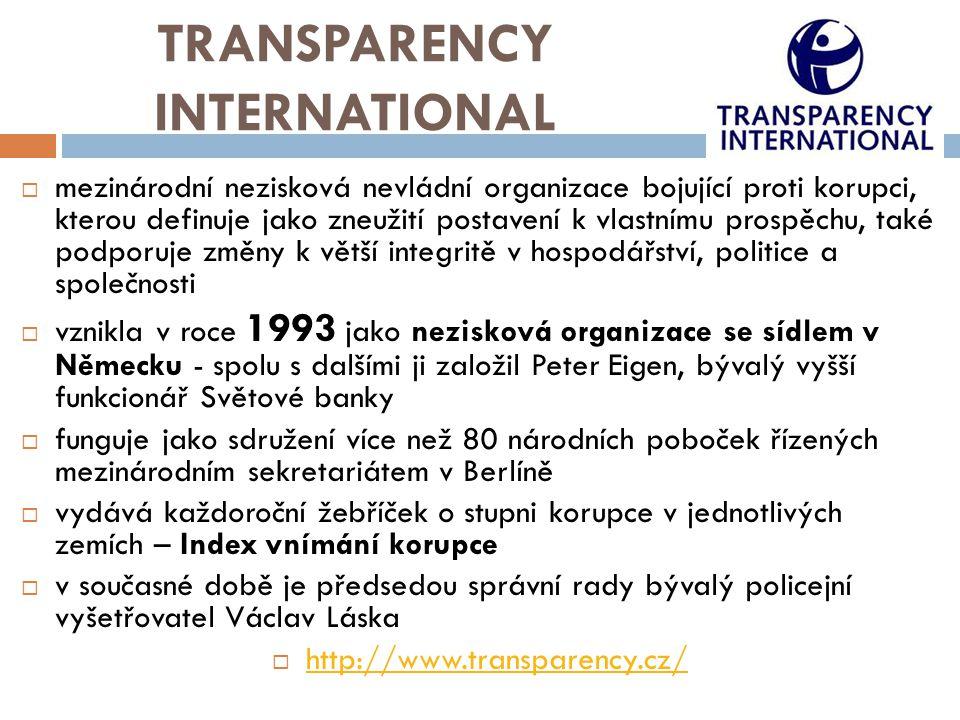 TRANSPARENCY INTERNATIONAL  mezinárodní nezisková nevládní organizace bojující proti korupci, kterou definuje jako zneužití postavení k vlastnímu pro