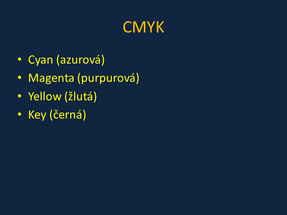 Cyan (azurová) Magenta (purpurová) Yellow (žlutá) Key (černá)