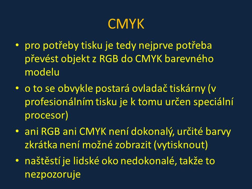 CMYK pro potřeby tisku je tedy nejprve potřeba převést objekt z RGB do CMYK barevného modelu o to se obvykle postará ovladač tiskárny (v profesionální
