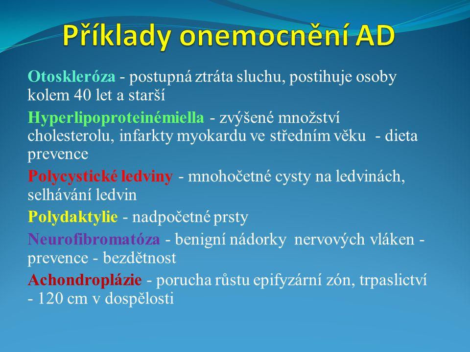 Otoskleróza - postupná ztráta sluchu, postihuje osoby kolem 40 let a starší Hyperlipoproteinémiella - zvýšené množství cholesterolu, infarkty myokardu