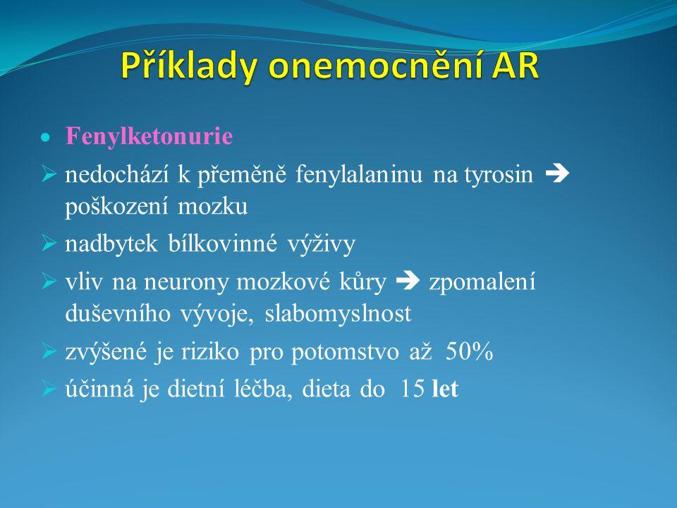  Fenylketonurie  nedochází k přeměně fenylalaninu na tyrosin  poškození mozku  nadbytek bílkovinné výživy  vliv na neurony mozkové kůry  zpomale