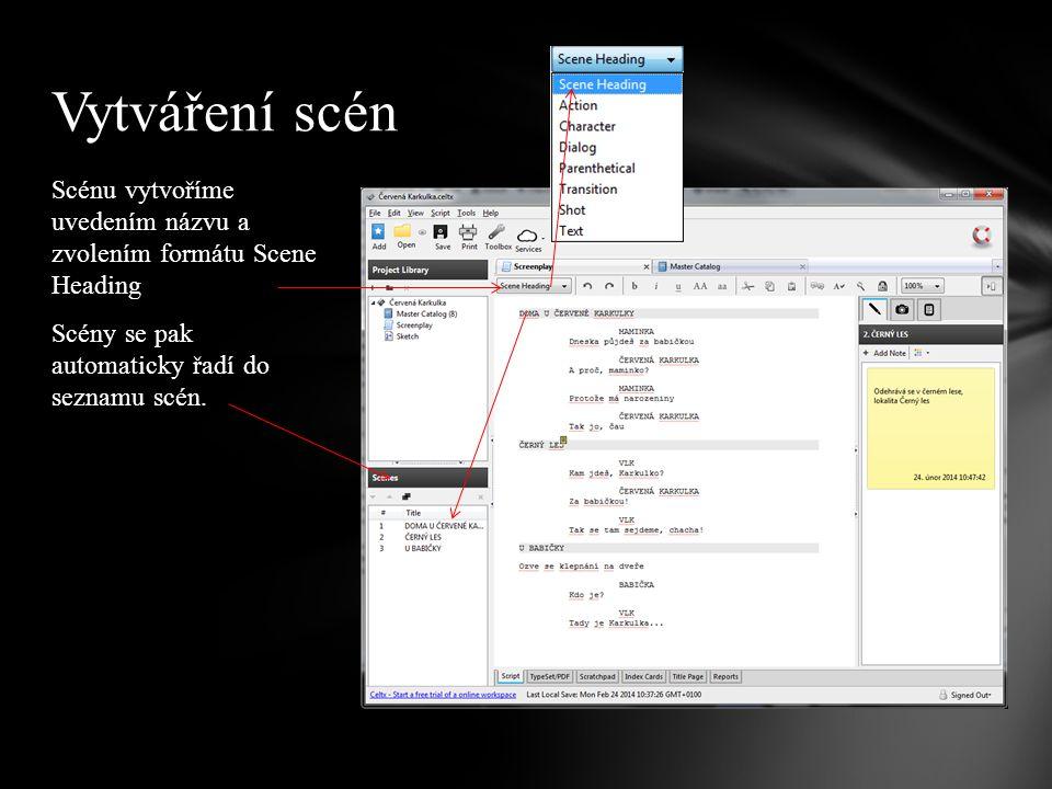 Scénu vytvoříme uvedením názvu a zvolením formátu Scene Heading Scény se pak automaticky řadí do seznamu scén.