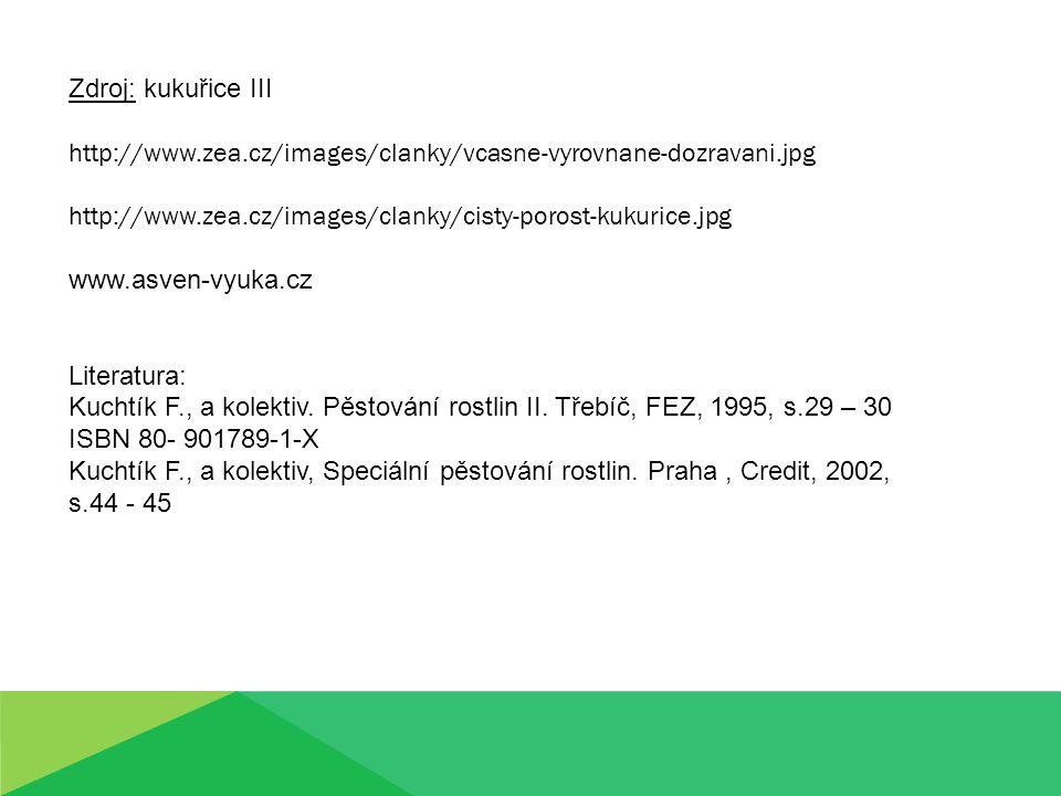 Zdroj: kukuřice III http://www.zea.cz/images/clanky/vcasne-vyrovnane-dozravani.jpg http://www.zea.cz/images/clanky/cisty-porost-kukurice.jpg www.asven