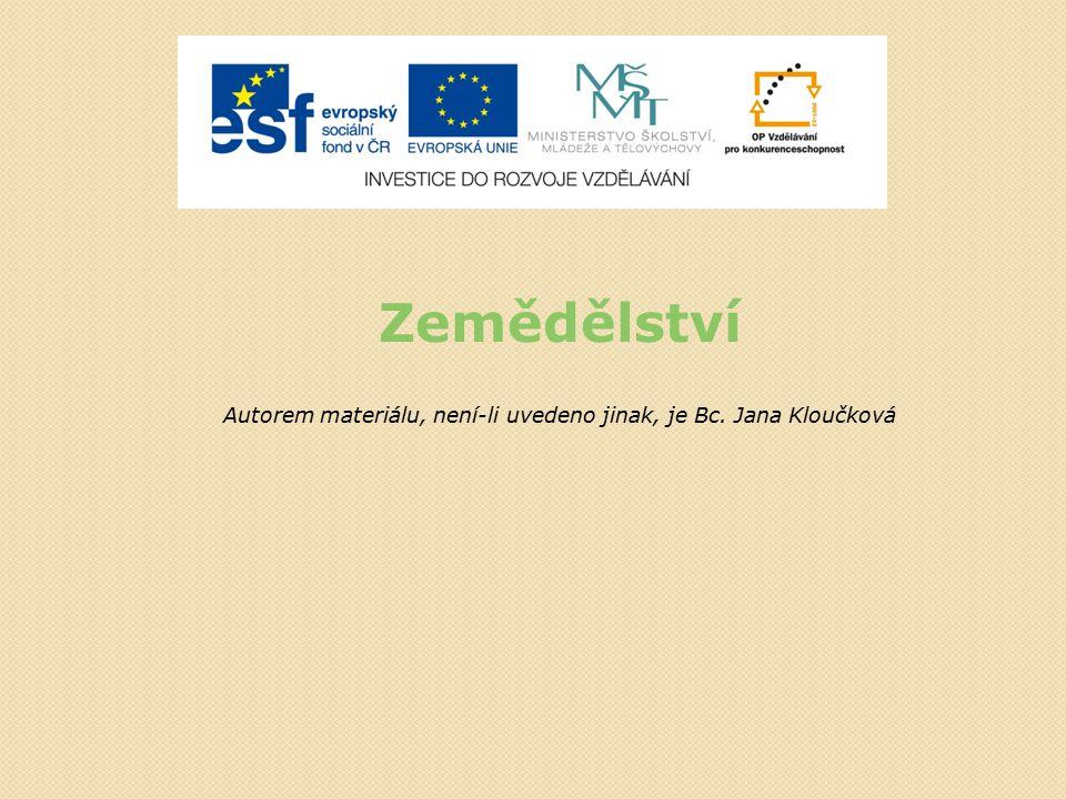 Zemědělství Autorem materiálu, není-li uvedeno jinak, je Bc. Jana Kloučková