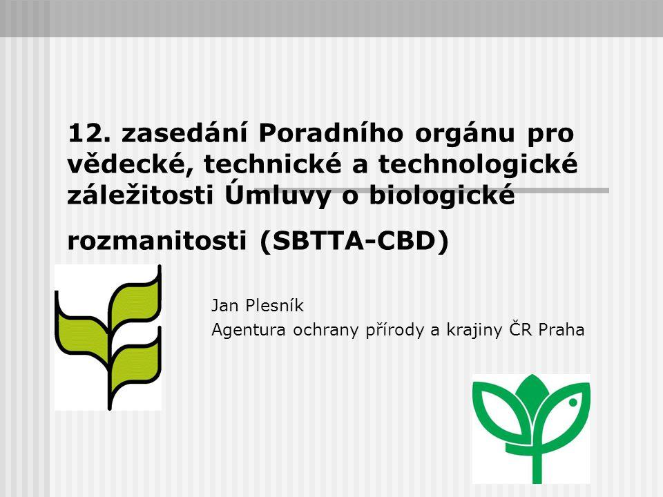 12. zasedání Poradního orgánu pro vědecké, technické a technologické záležitosti Úmluvy o biologické rozmanitosti (SBTTA-CBD) Jan Plesník Agentura och