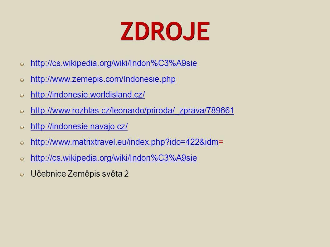 ZDROJE http://cs.wikipedia.org/wiki/Indon%C3%A9sie http://www.zemepis.com/Indonesie.php http://indonesie.worldisland.cz/ http://www.rozhlas.cz/leonard