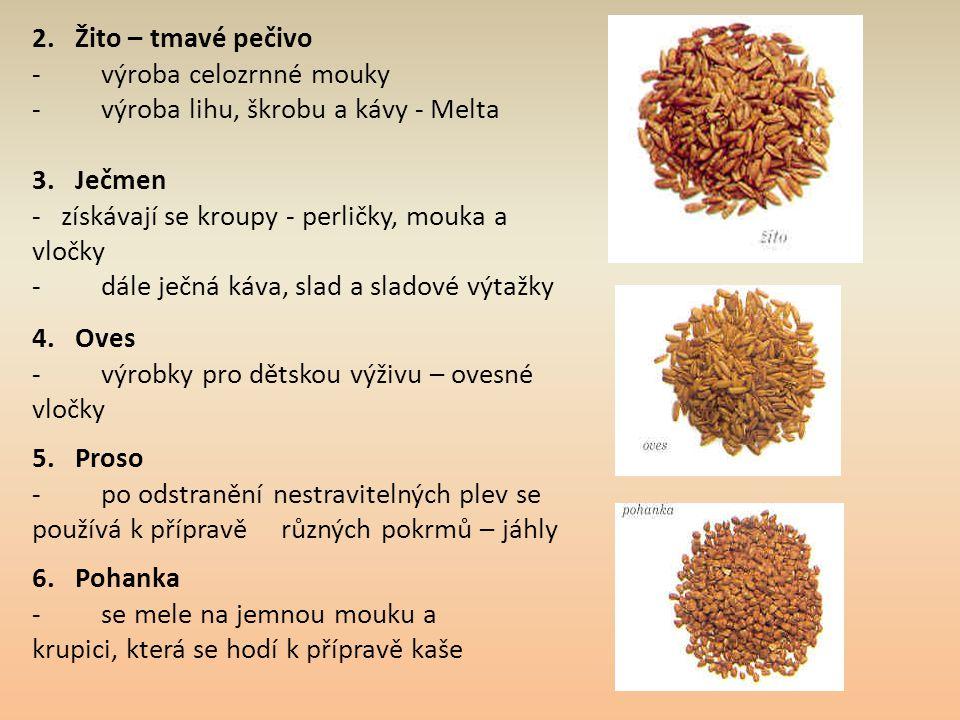 2. Žito – tmavé pečivo - výroba celozrnné mouky - výroba lihu, škrobu a kávy - Melta 3. Ječmen - získávají se kroupy - perličky, mouka a vločky - dále