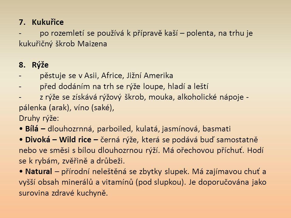 7. Kukuřice - po rozemletí se používá k přípravě kaší – polenta, na trhu je kukuřičný škrob Maizena 8. Rýže - pěstuje se v Asii, Africe, Jižní Amerika