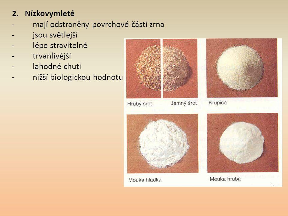 2. Nízkovymleté - mají odstraněny povrchové části zrna - jsou světlejší - lépe stravitelné - trvanlivější - lahodné chuti - nižší biologickou hodnotu