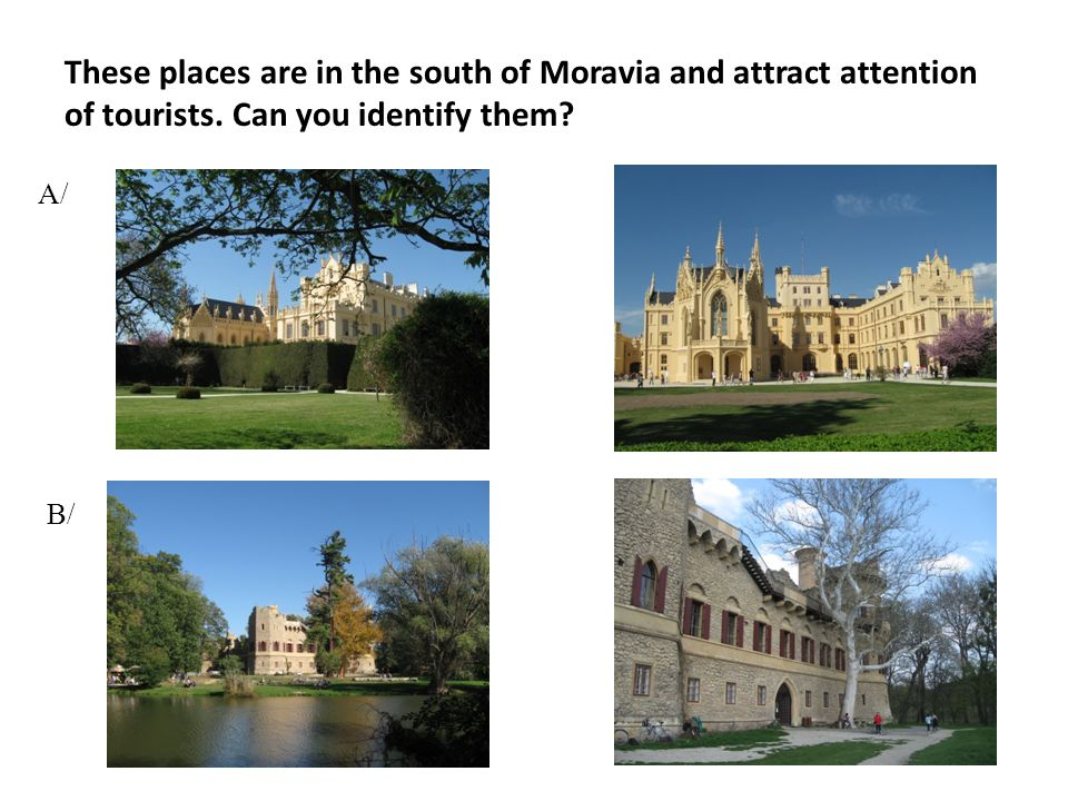These places are in the south of Moravia and attract attention of tourists.