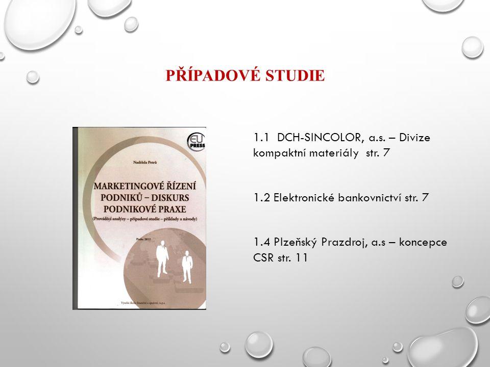 PŘÍPADOVÉ STUDIE 1.1 DCH-SINCOLOR, a.s. – Divize kompaktní materiály str. 7 1.2 Elektronické bankovnictví str. 7 1.4 Plzeňský Prazdroj, a.s – koncepce