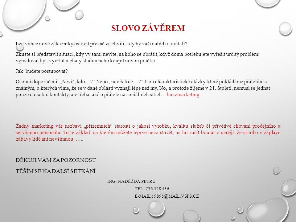 SLOVO ZÁVĚREM Lze vůbec nové zákazníky oslovit přesně ve chvíli, kdy by vaši nabídku uvítali? Zkuste si představit situaci, kdy vy sami nevíte, na koh