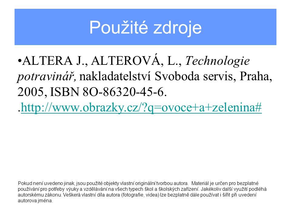 Použité zdroje ALTERA J., ALTEROVÁ, L., Technologie potravinář, nakladatelství Svoboda servis, Praha, 2005, ISBN 8O-86320-45-6..http://www.obrazky.cz/ q=ovoce+a+zelenina#http://www.obrazky.cz/ q=ovoce+a+zelenina# Pokud není uvedeno jinak, jsou použité objekty vlastní originální tvorbou autora.