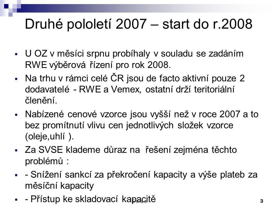 EVi a.s.3 Druhé pololetí 2007 – start do r.2008  U OZ v měsíci srpnu probíhaly v souladu se zadáním RWE výběrová řízení pro rok 2008.  Na trhu v rám